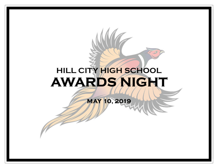 The annual Hill City High School Awards Night is May 10, 2019. Open house begins at 5:30 in the gym. The awards ceremony will begin at 6:00 in Tebo Auditorium.